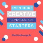 Even More Creative Conversation Starters