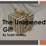 The Unopened Gift part 2