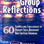 Great Group Reflections: 60 Compelling Challenges to Prompt Self-Discovery & Critical Thinking